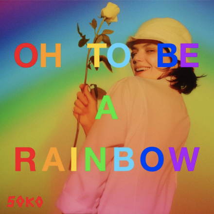 SOKO 'OH, TO BE A RAINBOW!'