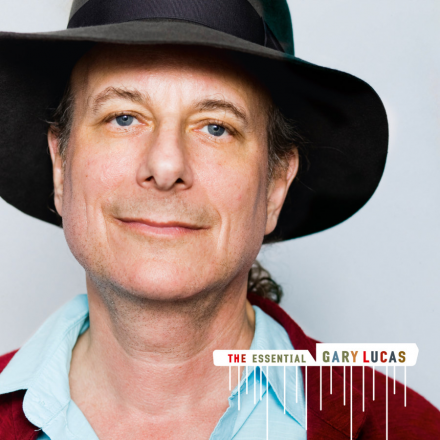 """""""The Essential Gary Lucas"""" 40-Year Retrospective Double Album OUT NOW on Knitting Factory Records"""