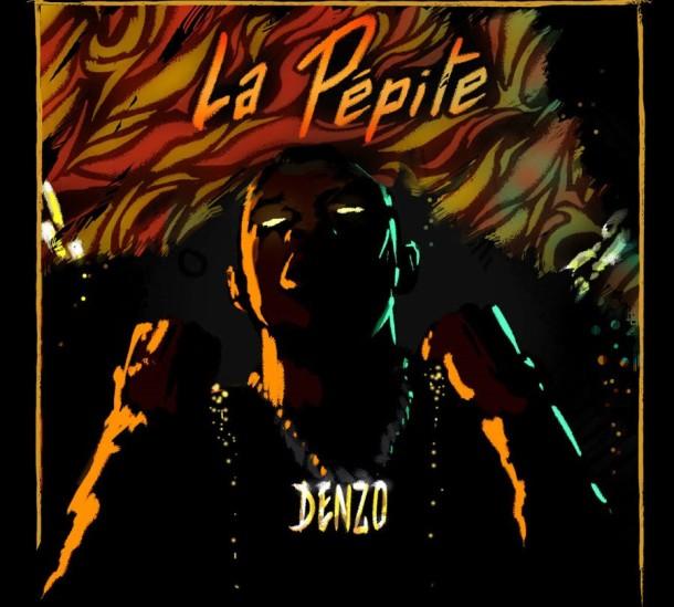 """DENZO """"LA PÉPITE""""  NEW SINGLE & VIDEO OUT NOW"""