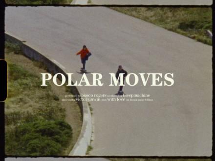 "BOSCO ROGERS ""POLAR MOVES""   NEW VIDEO"